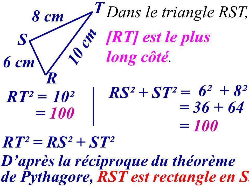 T Dans le triangle RST, 8 cm [RT] est le plus long côté. S 10 cm 6 cm